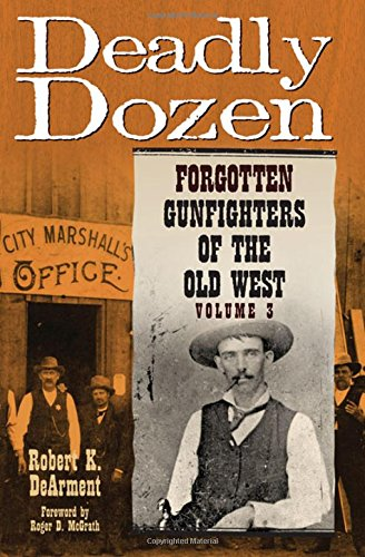Read Online Deadly Dozen: Forgotten Gunfighters of the Old West, Vol. 3 pdf epub