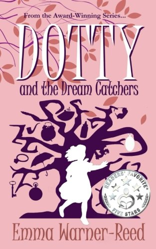 DOTTY and the Dream Catchers: A Magical Fantasy Adventure for 8-12 year olds (The DOTTY Series) (Volume 3) pdf epub