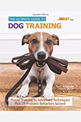 The Ultimate Guide to Dog Training: Puppy Training to Advanced Techniques plus 50 Problem Behaviors Solved! by Teoti Anderson (2014-11-11) Hardcover