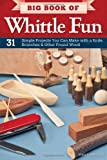 Big Book of Whittle Fun: 31 Simple Projects You Can Make with a Knife, Branches and Other Found Wood