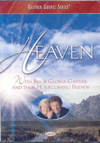 (Heaven With Bill & Gloria Gaither and Their Homecoming Friends)