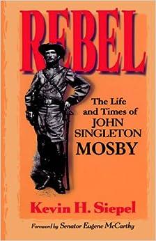 Rebel: Life and Times of John Singleton Mosby