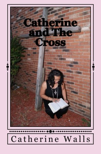 Catherine and The Cross: And He said to them all If any man will come after me, let him deny himself, and take up his cross daily, and follow me. Luke 9:23 (Take Up The Cross And Follow Jesus)