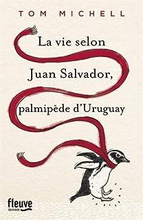 La vie selon Juan Salvador, palmipède d'Uruguay, Michell,Tom