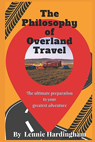 The Philosophy of Overland Travel: The Ultimate Preparation to your Greatest Adventure ebook