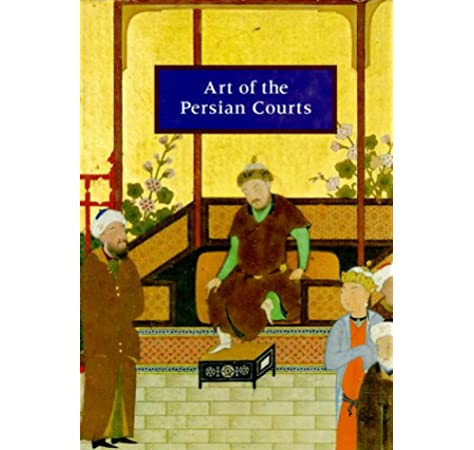 Art Of The Persian Courts Selections From The Art And History Trust Collection Abolala Soudavar 9780847816606 Amazon Com Books