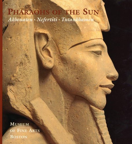 Pharaohs of the Sun: Akhenaten, Nefertiti, Tutankhamen