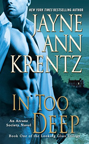 In Too Deep: Book One of the Looking Glass Trilogy (Arcane Society Series -