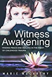 #9: Witness Awakening: Finding peace and Healing in the Midst of Childhood Trauma