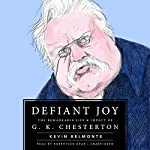 Defiant Joy: The Remarkable Life & Impact of G. K. Chesterton | Kevin Belmonte