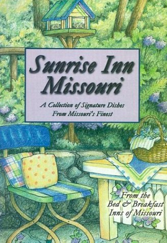 Sunrise Inn Missouri: A Collection of Signature Dishes from Missouri's Finest by Bed & Breakfast Inns of Missouri