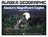 Alaska's Magnificent Eagles, Alaska Geographic Society Staff, 1566610397