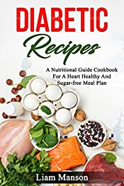 Diabetic Recipes: A Nutritional Guide Cookbook For A Heart Healthy And Sugar free Meal Plan (Diabetic Cookbook, Diabetic Desserts, Type 2 Diabetes, Diabetic Living)