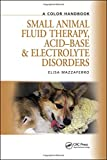 Small Animal Fluid Therapy, Acid-base and Electrolyte Disorders: A Color Handbook (Veterinary Color Handbook Series)