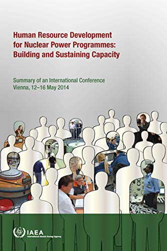 Human Resource Development for Nuclear Power Programmes: Building and Sustaining Capacity: Proceedings of an International Conference Held in Vienna, Austria, 12-16 May 2014