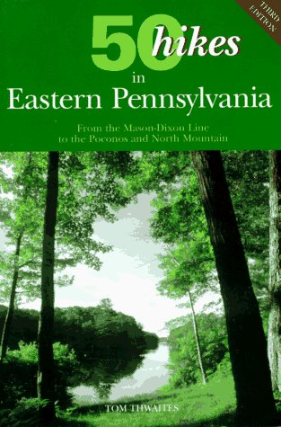 50 Hikes in Eastern Pennsylvania: From the Mason-Dixon Line to the Poconos and North Mountain (50 Hikes in Louisiana: Walks, Hikes, & Backpacks in the Bayou State) (Best Hiking In Poconos)