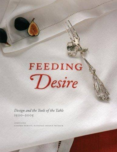 Read Online Feeding Desire: Design and the Tools of the Table, 1500-2005 PDF ePub fb2 ebook
