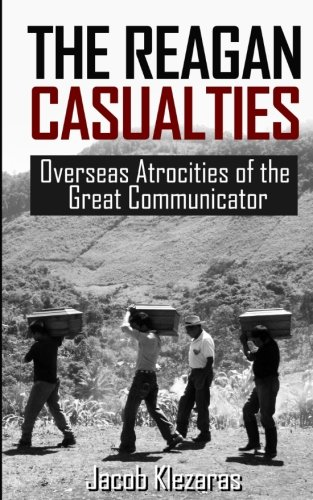 Download The Reagan Casualties: Overseas Atrocities of the Great Communicator pdf epub