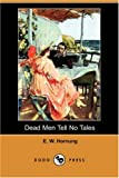 Dead Men Tell No Tales, E. W. Hornung, 1406568619