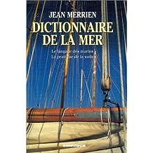 Dictionnaire de la mer: Le langage des marins - La pratique de la voile