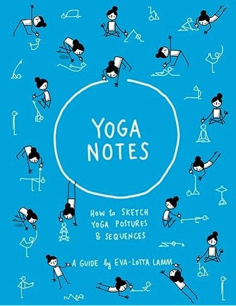 Yoganotes How To Sketch Yoga Postures Sequences Lamm Eva Lotta 9781724380166 Amazon Com Books