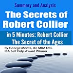 Summary and Analysis: The Secrets of Robert Collier: In 5 Minutes: Robert Collier: The Secret of the Ages | George Mentz