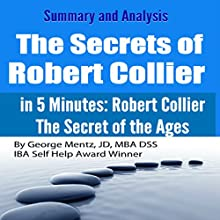 Summary and Analysis: The Secrets of Robert Collier: In 5 Minutes: Robert Collier: The Secret of the Ages Audiobook by George Mentz Narrated by Saethon Williams