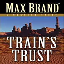 Train's Trust: A Western Story Audiobook by Max Brand Narrated by Steven Menasche