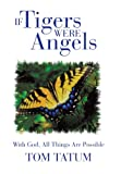 If Tigers Were Angels, Tom Tatum, 1475985967