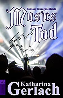 Musics Tod: Fantasy Kurzgeschichte (German Edition) by [Gerlach, Katharina]
