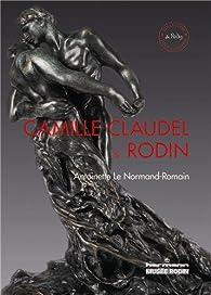 Camille Claudel et Rodin : Le temps remettra tout en place par Antoinette Le Normand-Romain