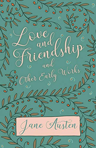 Love And Friendship And Other Early Works Kindle Edition By Jane