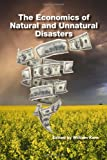 The Economics of Natural and Unnatural Disasters, Kern, William S., 0880993634