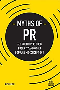 Myths of PR: All Publicity is Good Publicity and Other Popular Misconceptions (Business Myths) by [Leigh, Rich]