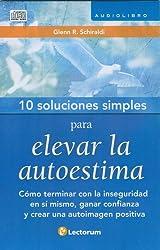 10 Soluciones Simples para elevar la autoestima (Audiobook) (10 Soluciones Simples / 10 Simple Solutions) (Spanish Edition)