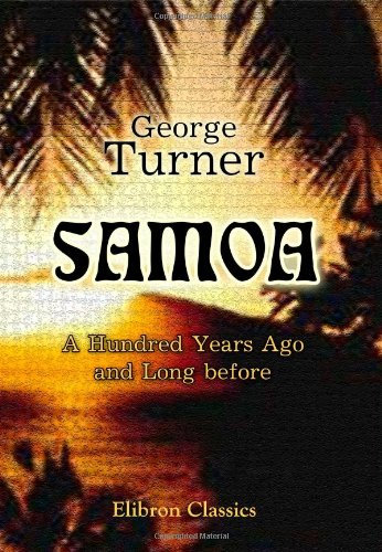 Samoa: A Hundred Years Ago and Long before. Together with Notes on the Cults and Customs of Twenty-three Other Islands in the Pacific