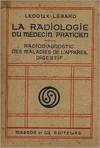 Livre gratuits en ligne La radiologie du médecin praticien. Radiodiagnostic des maladies de l'appareil digestif. 1925. Broché. 288 pages. (Médecine, Radiologie, Digestion, Vingtième siècle.) pdf ebook