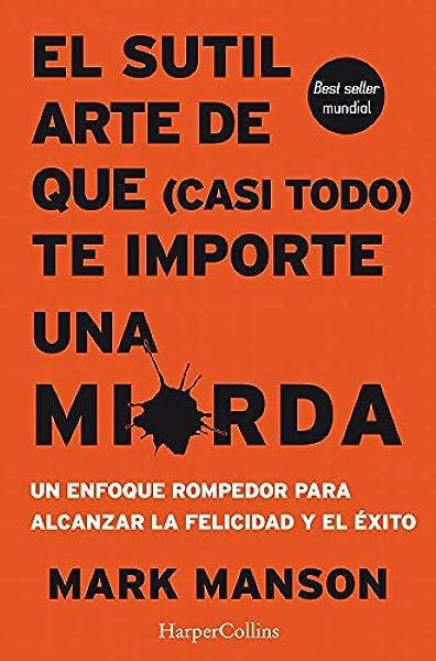EL SUTIL ARTE DE QUE CASI TODO TE IMPORTE UNA MIERDA HARPERCOLLINS: Amazon.es: Manson, Mark, Roig, Anna: Libros