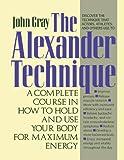 The Alexander Technique, John Gray, 0312064942