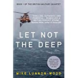 Let Not The Deep: A gripping against-the-odds thriller of rescue at sea (The British Military Quartet Book 1)