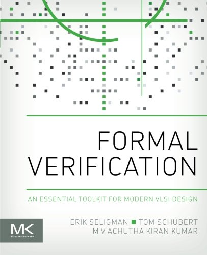 Formal Verification: An Essential Toolkit for Modern VLSI Design by Morgan Kaufmann