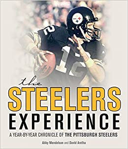 391e6d435 The Steelers Experience: A Year-by-Year Chronicle of the Pittsburgh Steelers:  David Aretha, Abby Mendelson: 0752748345768: Amazon.com: Books