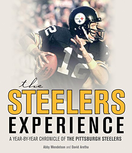 The Steelers Experience: A Year-by-Year Chronicle of the Pittsburgh Steelers ()