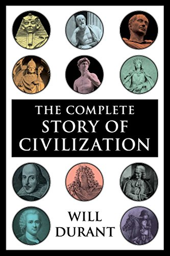 image for The Complete Story of Civilization: Our Oriental Heritage, Life of Greece, Caesar and Christ, Age of Faith, Renaissance, Age of Reason Begins, Age of Louis ... Revolution, Age of Napoleon, Reformation