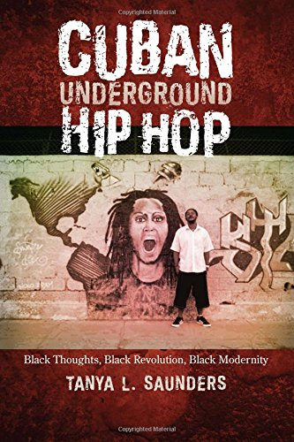 Cuban Underground Hip Hop: Black Thoughts, Black Revolution, Black Modernity (Latin American and Caribbean Arts and Culture)