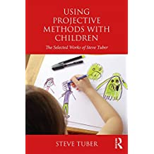 Using Projective Methods with Children: The Selected Works of Steve Tuber