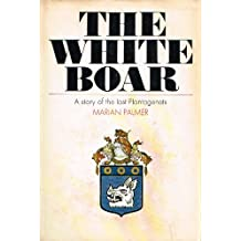 White Boar: the story of the Last Plantagenets