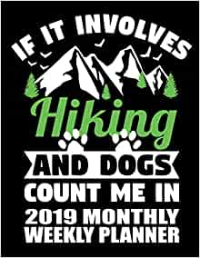 If It Involves Hiking And Dogs Count Me In 2019 Monthly ...
