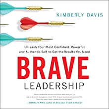 Brave Leadership: Unleash Your Most Confident, Powerful, and Authentic Self to Get the Results You Need Audiobook by Kimberly Davis Narrated by Kimberly Davis