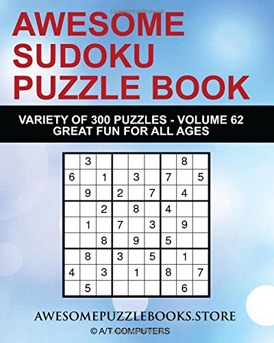 Download Awesome Sudoku Variety Puzzle Book Volume 62: 300 Awesome Puzzles - Fun for Adults and Kids (Awesome Sudoku Variety Puzzle Books) PDF